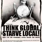 Piensa globalmente, muere de hambre localmente. No dejes que la crisis económica divida al mundo